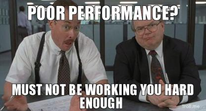poor-performance-must-not-be-working-you-hard-enough